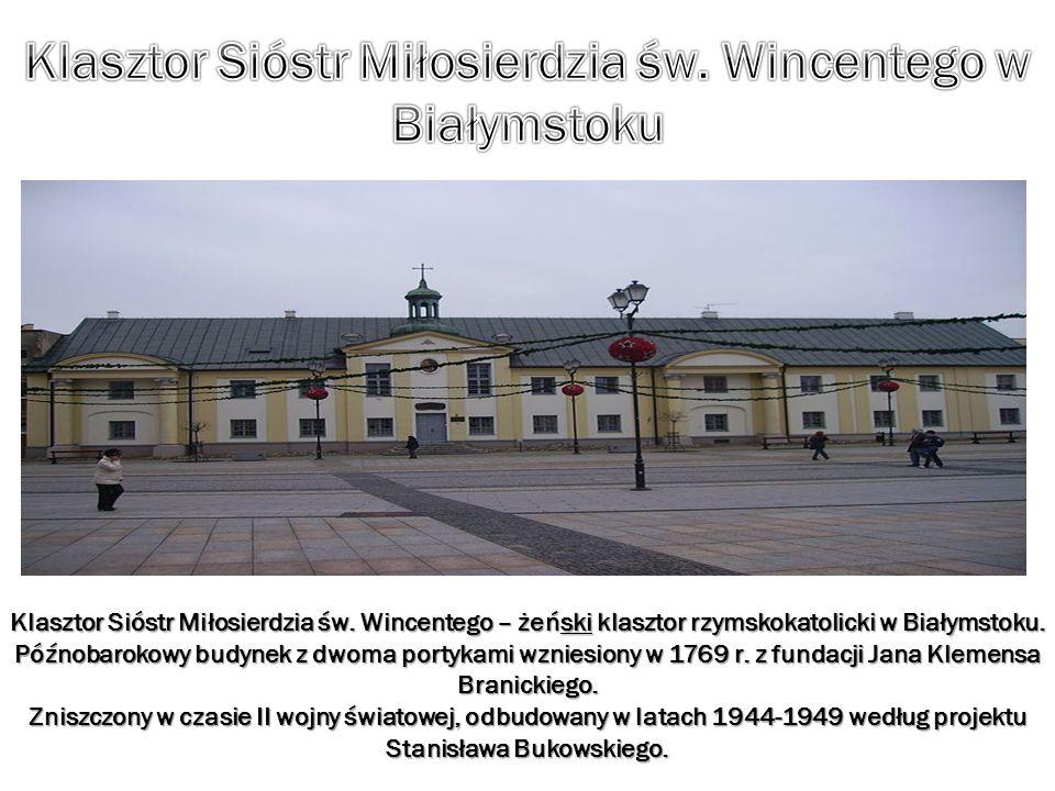 Klasztor Sióstr Miłosierdzia św. Wincentego – żeński klasztor rzymskokatolicki w Białymstoku. Późnobarokowy budynek z dwoma portykami wzniesiony w 176