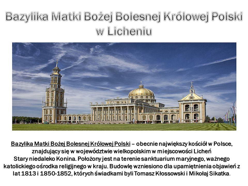 Bazylika Matki Bożej Bolesnej Królowej Polski – obecnie największy kościół w Polsce, znajdujący się w województwie wielkopolskim w miejscowości Licheń