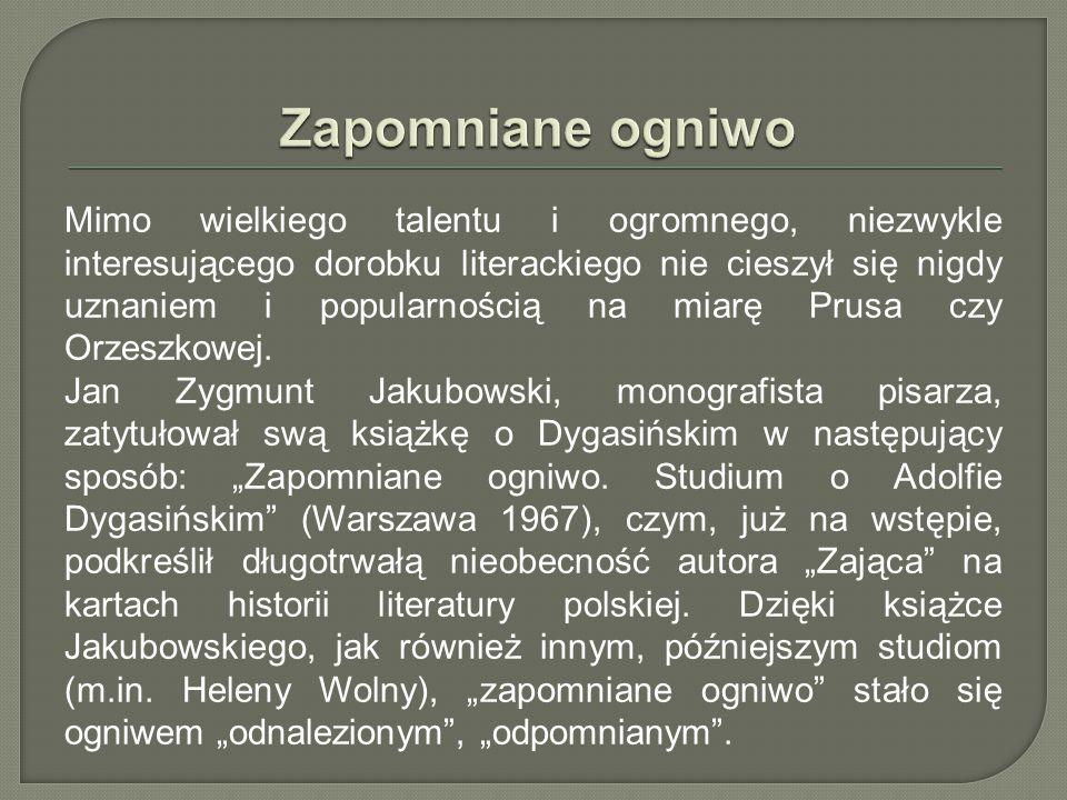 Mimo wielkiego talentu i ogromnego, niezwykle interesującego dorobku literackiego nie cieszył się nigdy uznaniem i popularnością na miarę Prusa czy Orzeszkowej.