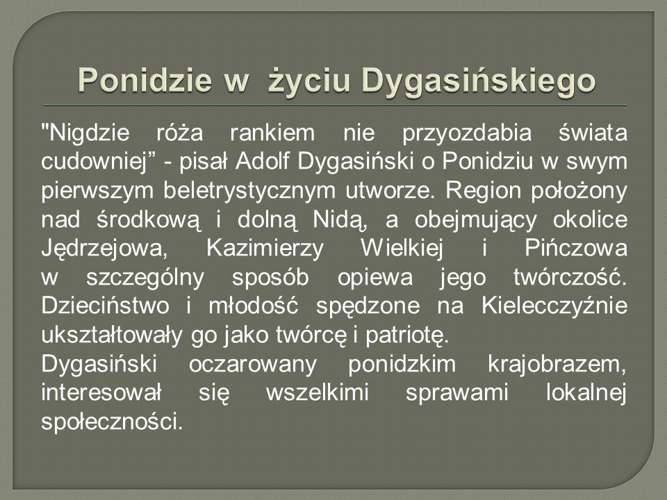 Nigdzie róża rankiem nie przyozdabia świata cudowniej - pisał Adolf Dygasiński o Ponidziu w swym pierwszym beletrystycznym utworze.