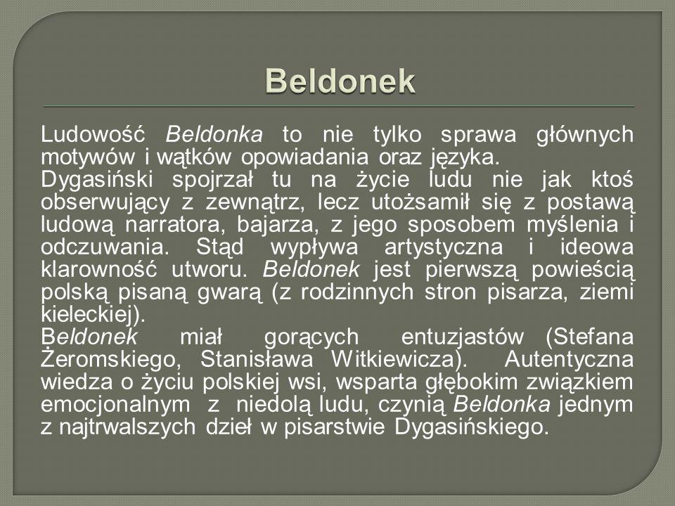 Ludowość Beldonka to nie tylko sprawa głównych motywów i wątków opowiadania oraz języka. Dygasiński spojrzał tu na życie ludu nie jak ktoś obserwujący