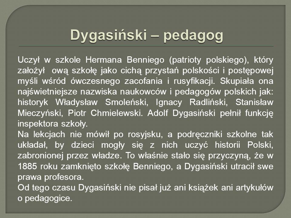 Uczył w szkole Hermana Benniego (patrioty polskiego), który założył ową szkołę jako cichą przystań polskości i postępowej myśli wśród ówczesnego zacof