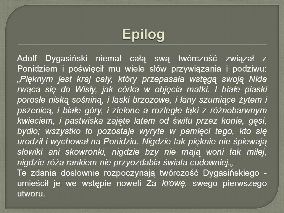 """Adolf Dygasiński niemal całą swą twórczość związał z Ponidziem i poświęcił mu wiele słów przywiązania i podziwu: """"Pięknym jest kraj cały, który przepa"""