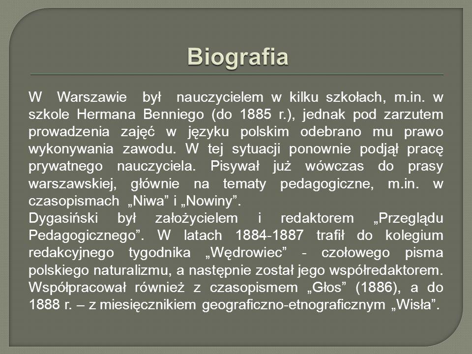 W Warszawie był nauczycielem w kilku szkołach, m.in. w szkole Hermana Benniego (do 1885 r.), jednak pod zarzutem prowadzenia zajęć w języku polskim od