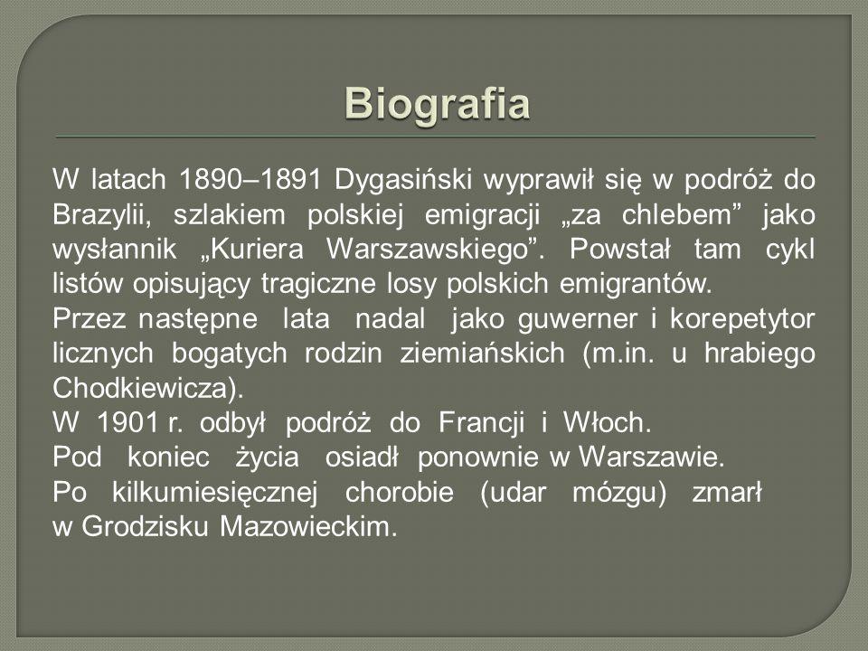 """W latach 1890–1891 Dygasiński wyprawił się w podróż do Brazylii, szlakiem polskiej emigracji """"za chlebem jako wysłannik """"Kuriera Warszawskiego ."""