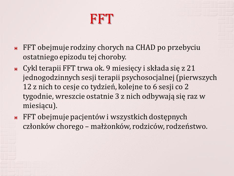 FFT  FFT obejmuje rodziny chorych na CHAD po przebyciu ostatniego epizodu tej choroby.  Cykl terapii FFT trwa ok. 9 miesięcy i składa się z 21 jedno
