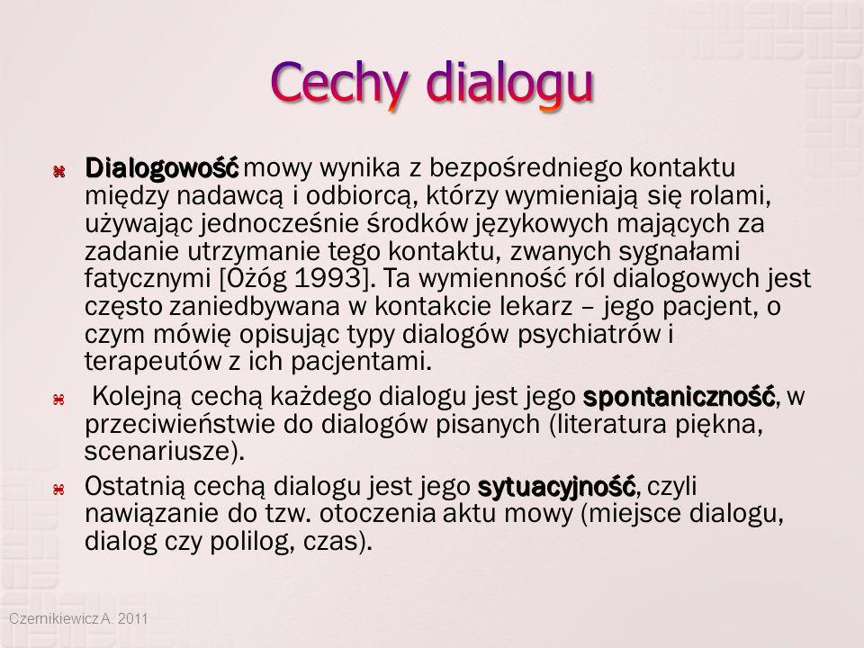  Dialogowość  Dialogowość mowy wynika z bezpośredniego kontaktu między nadawcą i odbiorcą, którzy wymieniają się rolami, używając jednocześnie środk