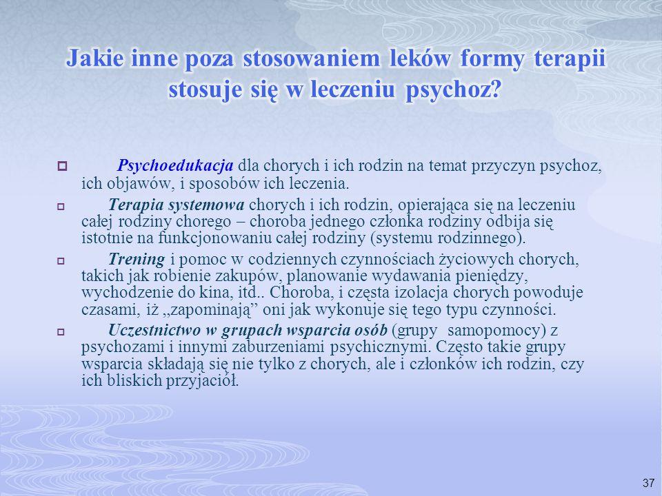  Psychoedukacja dla chorych i ich rodzin na temat przyczyn psychoz, ich objawów, i sposobów ich leczenia.  Terapia systemowa chorych i ich rodzin, o