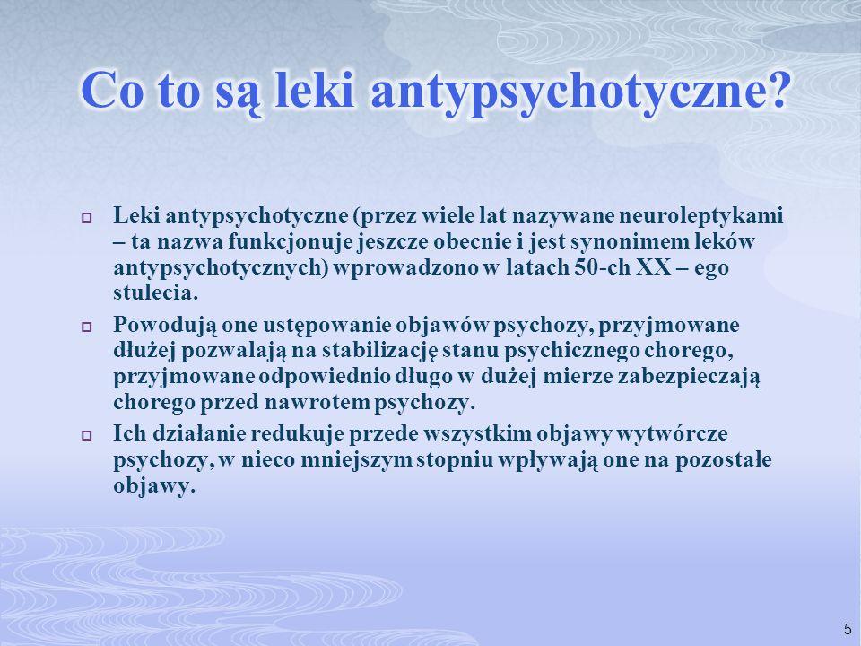  Leki antypsychotyczne (przez wiele lat nazywane neuroleptykami – ta nazwa funkcjonuje jeszcze obecnie i jest synonimem leków antypsychotycznych) wpr