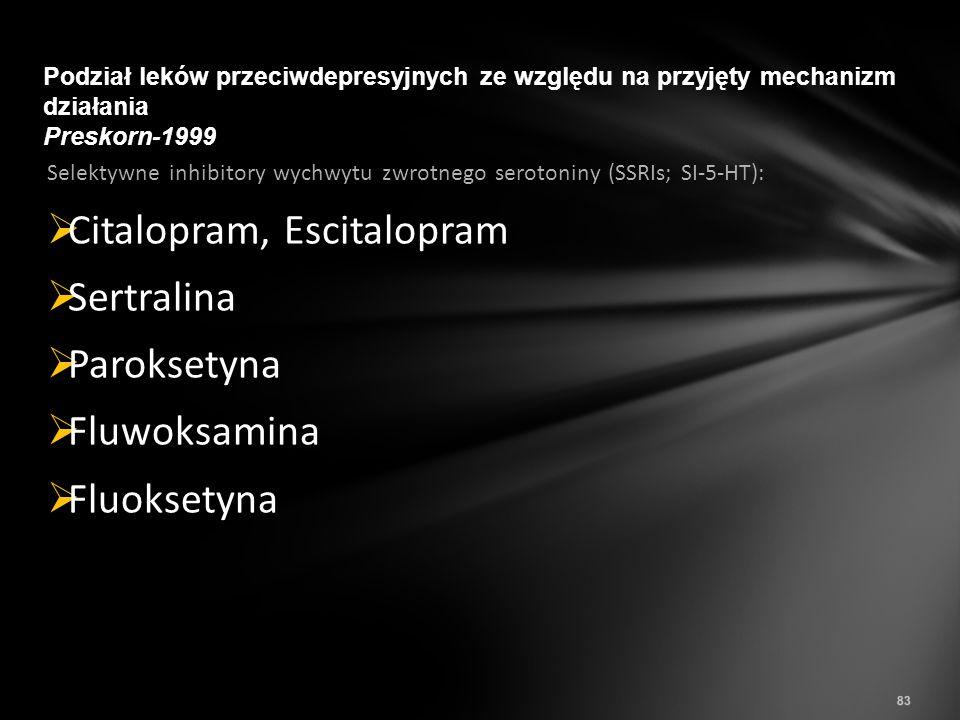 Selektywne inhibitory wychwytu zwrotnego serotoniny (SSRIs; SI-5-HT):  Citalopram, Escitalopram  Sertralina  Paroksetyna  Fluwoksamina  Fluoksety