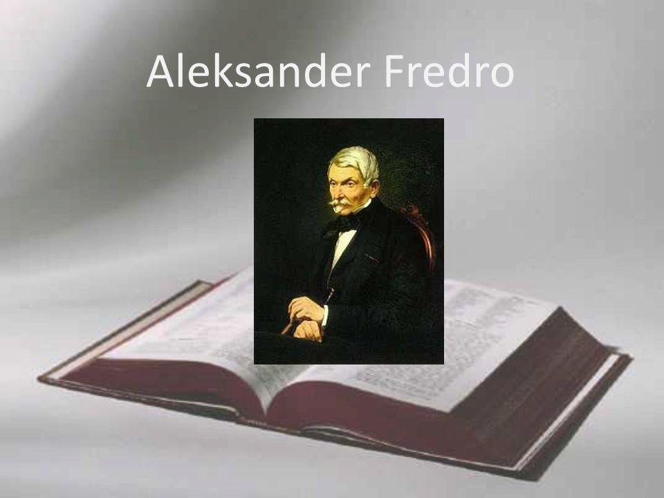 Śmierć Aleksandra Fredry Aleksander Fredro był człowiekiem pełnym wewnętrznych sprzeczności: aktywny i zaangażowany w sprawy publiczne, szukał zarazem samotności i przejawiał skłonność do mizantropii.