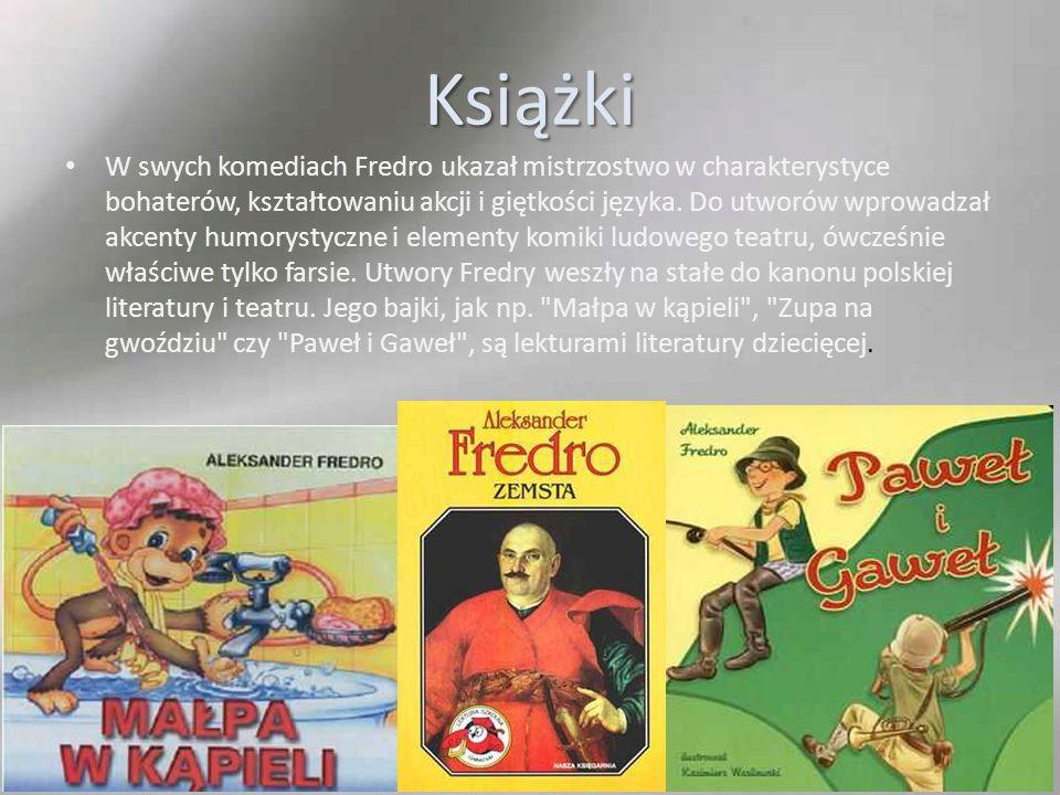 Książki W swych komediach Fredro ukazał mistrzostwo w charakterystyce bohaterów, kształtowaniu akcji i giętkości języka. Do utworów wprowadzał akcenty