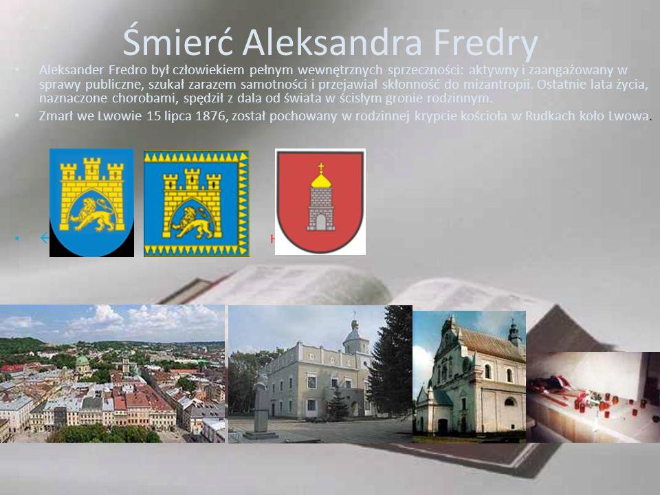 Śmierć Aleksandra Fredry Aleksander Fredro był człowiekiem pełnym wewnętrznych sprzeczności: aktywny i zaangażowany w sprawy publiczne, szukał zarazem