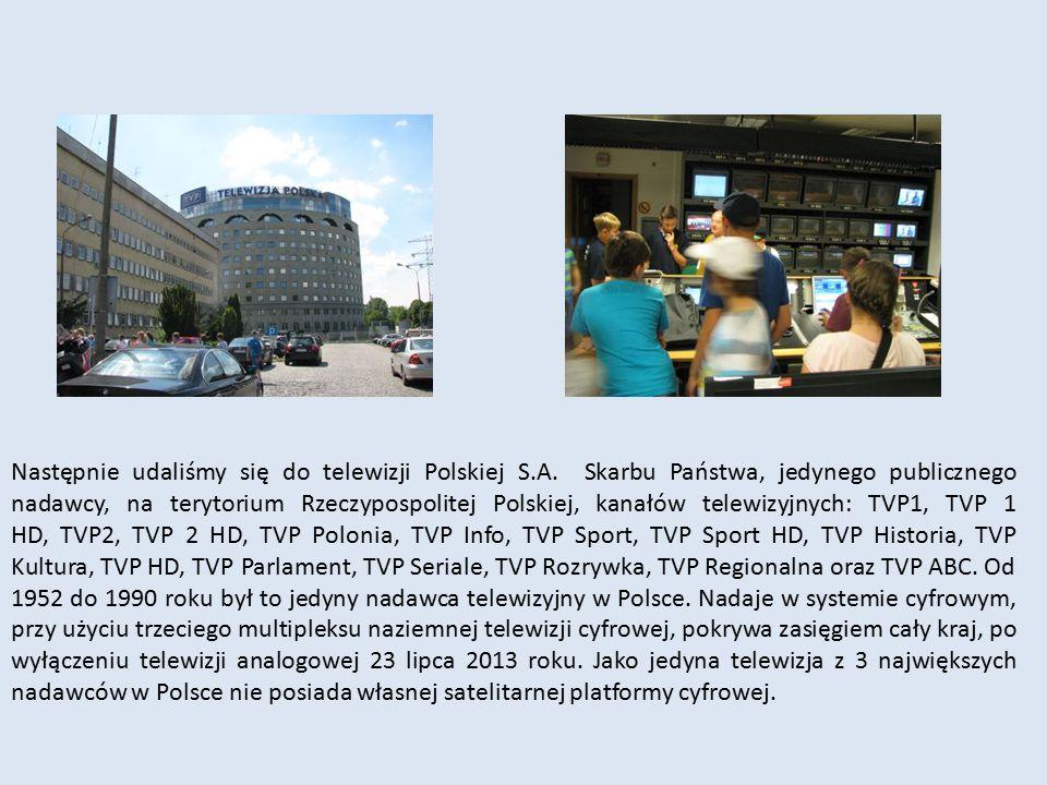Następnie udaliśmy się do telewizji Polskiej S.A. Skarbu Państwa, jedynego publicznego nadawcy, na terytorium Rzeczypospolitej Polskiej, kanałów telew