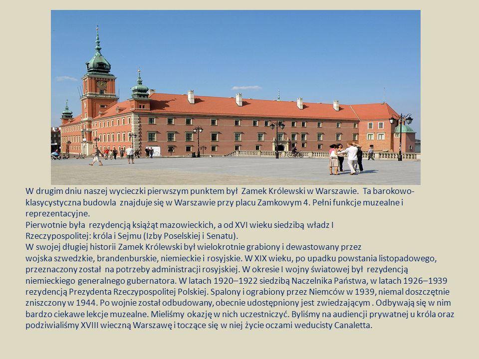 W drugim dniu naszej wycieczki pierwszym punktem był Zamek Królewski w Warszawie. Ta barokowo- klasycystyczna budowla znajduje się w Warszawie przy pl