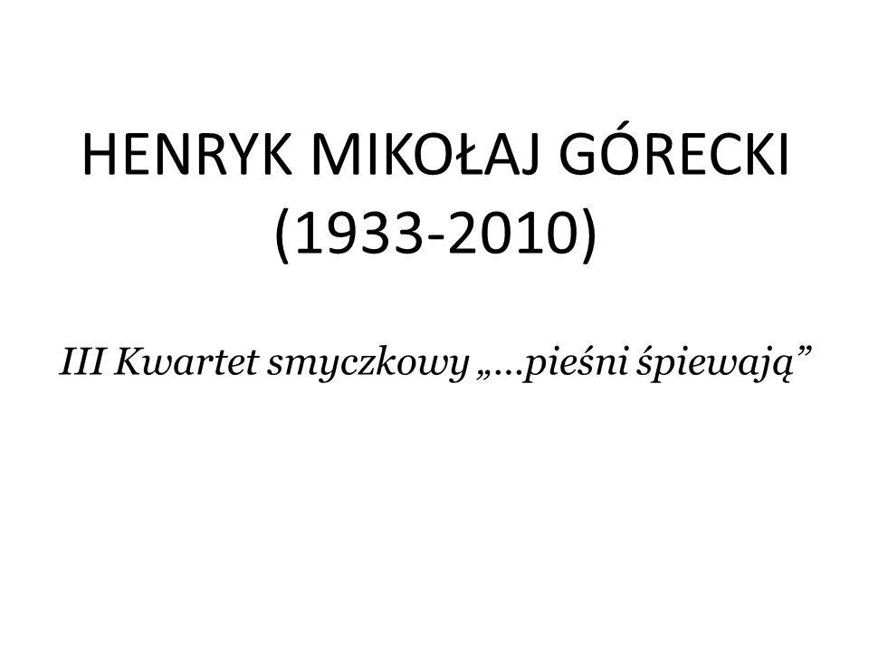 """HENRYK MIKOŁAJ GÓRECKI (1933-2010) III Kwartet smyczkowy """"…pieśni śpiewają"""""""