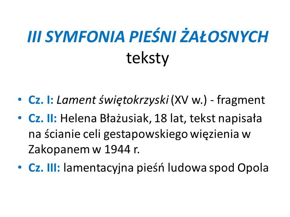 III SYMFONIA PIEŚNI ŻAŁOSNYCH teksty Cz. I: Lament świętokrzyski (XV w.) - fragment Cz. II: Helena Błażusiak, 18 lat, tekst napisała na ścianie celi g