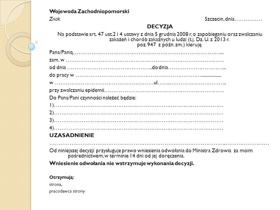 Wojewoda Zachodniopomorski Znak Szczecin, dnia…………… DECYZJA Na podstawie art. 47 ust.2 i 4 ustawy z dnia 5 grudnia 2008 r. o zapobieganiu oraz zwalcza