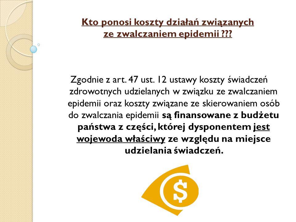 Kto ponosi koszty działań związanych ze zwalczaniem epidemii ??? Zgodnie z art. 47 ust. 12 ustawy koszty świadczeń zdrowotnych udzielanych w związku z