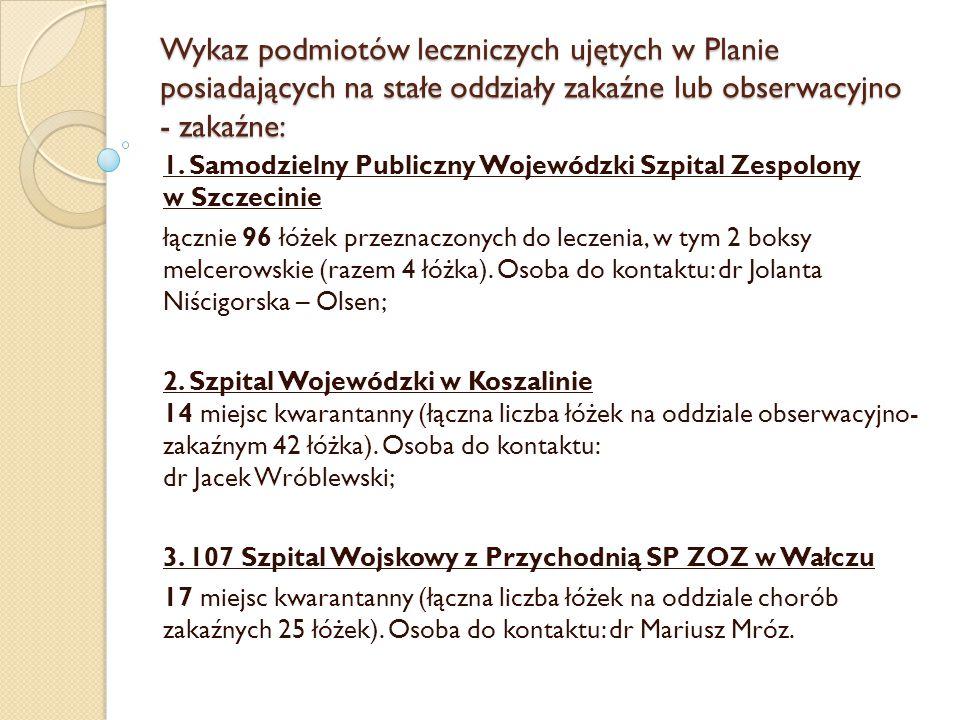 Wykaz podmiotów leczniczych ujętych w Planie posiadających na stałe oddziały zakaźne lub obserwacyjno - zakaźne: 1. Samodzielny Publiczny Wojewódzki S