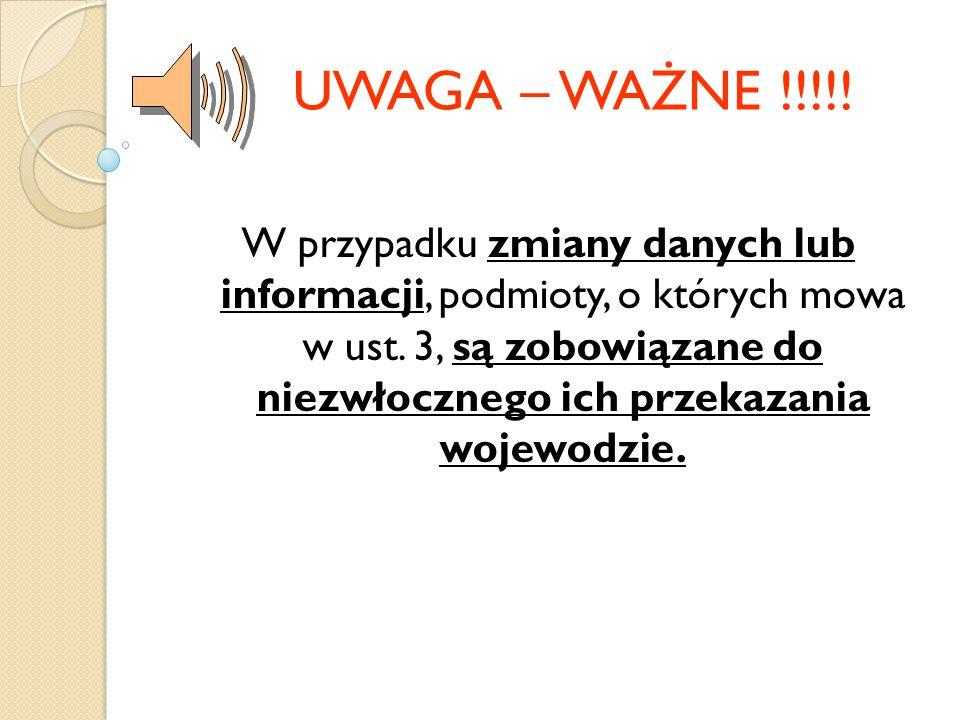 UWAGA – WAŻNE !!!!! W przypadku zmiany danych lub informacji, podmioty, o których mowa w ust. 3, są zobowiązane do niezwłocznego ich przekazania wojew