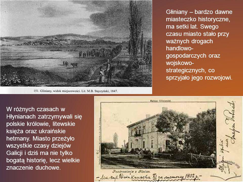 Głiniany – bardzo dawne miasteczko historyczne, ma setki lat. Swego czasu miasto stało przy ważnych drogach handlowo- gospodarczych oraz wojskowo- str