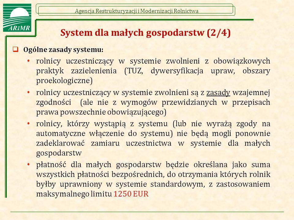 Agencja Restrukturyzacji i Modernizacji Rolnictwa System dla małych gospodarstw (2/4)  Ogólne zasady systemu: rolnicy uczestniczący w systemie zwolni