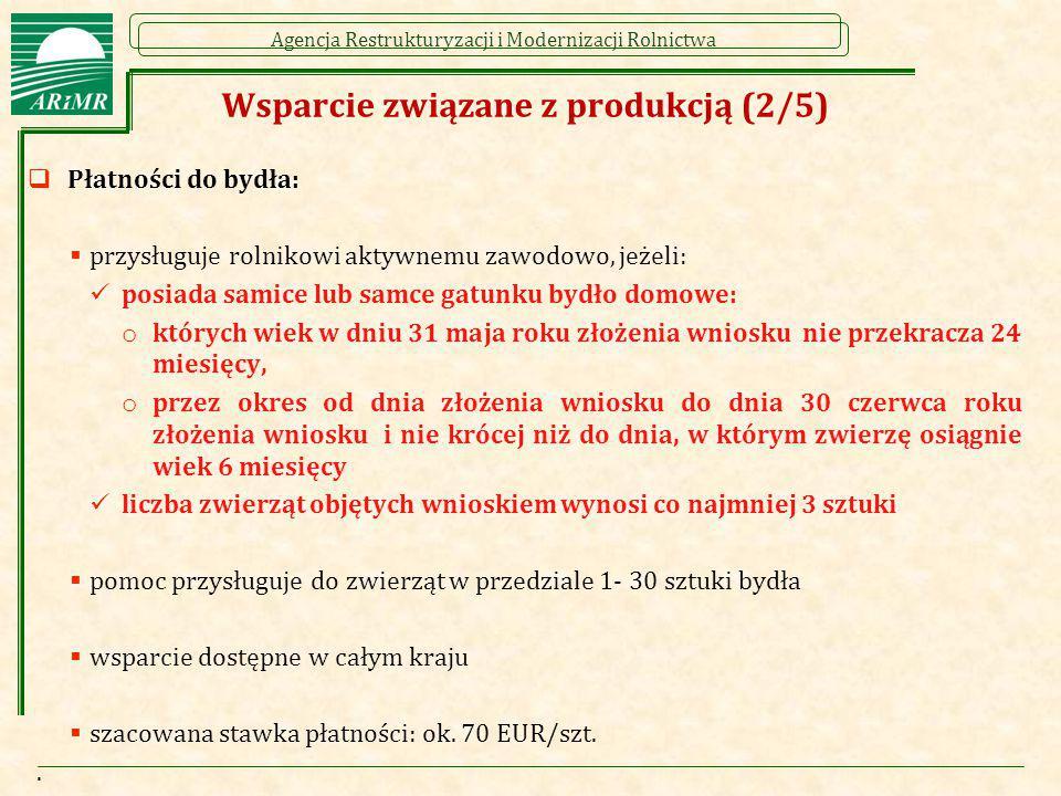Agencja Restrukturyzacji i Modernizacji Rolnictwa Wsparcie związane z produkcją (2/5)  Płatności do bydła:  przysługuje rolnikowi aktywnemu zawodowo