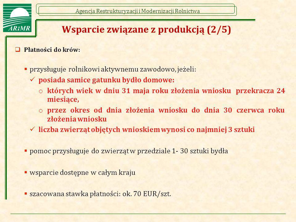 Agencja Restrukturyzacji i Modernizacji Rolnictwa Wsparcie związane z produkcją (2/5)  Płatności do krów:  przysługuje rolnikowi aktywnemu zawodowo,