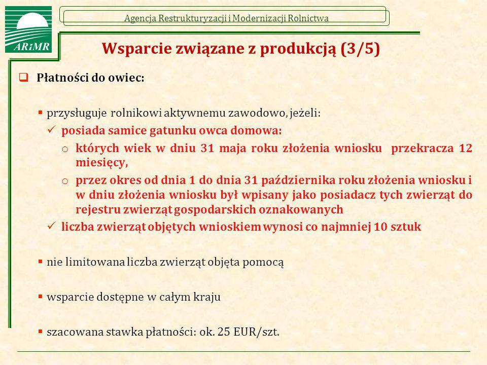 Agencja Restrukturyzacji i Modernizacji Rolnictwa Wsparcie związane z produkcją (3/5)  Płatności do owiec:  przysługuje rolnikowi aktywnemu zawodowo