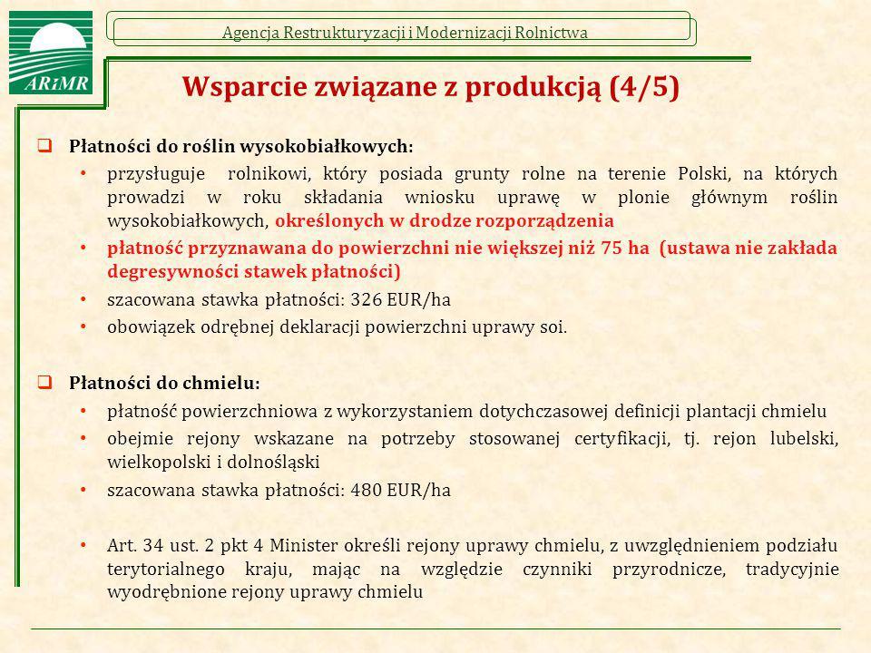 Agencja Restrukturyzacji i Modernizacji Rolnictwa Wsparcie związane z produkcją (4/5)  Płatności do roślin wysokobiałkowych: przysługuje rolnikowi, k