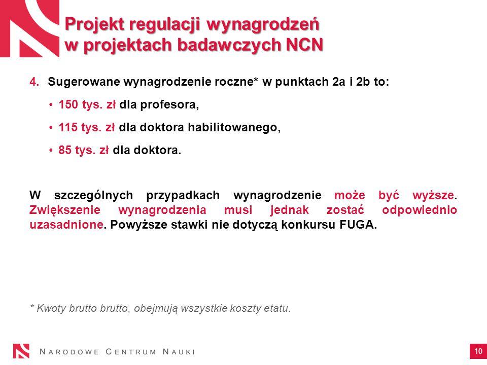 10 Projekt regulacji wynagrodzeń w projektach badawczych NCN 4.Sugerowane wynagrodzenie roczne* w punktach 2a i 2b to: 150 tys.