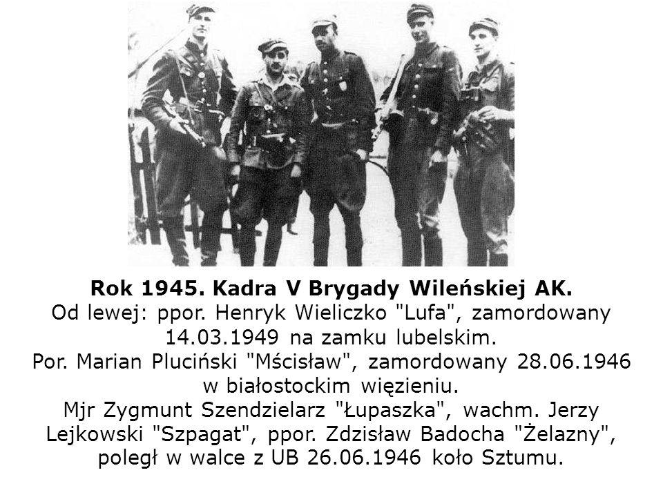 Rok 1945. Kadra V Brygady Wileńskiej AK. Od lewej: ppor. Henryk Wieliczko