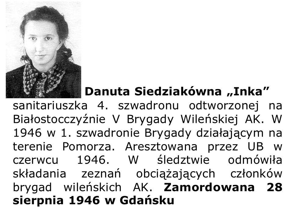 """Danuta Siedziakówna """"Inka"""" sanitariuszka 4. szwadronu odtworzonej na Białostocczyźnie V Brygady Wileńskiej AK. W 1946 w 1. szwadronie Brygady działają"""