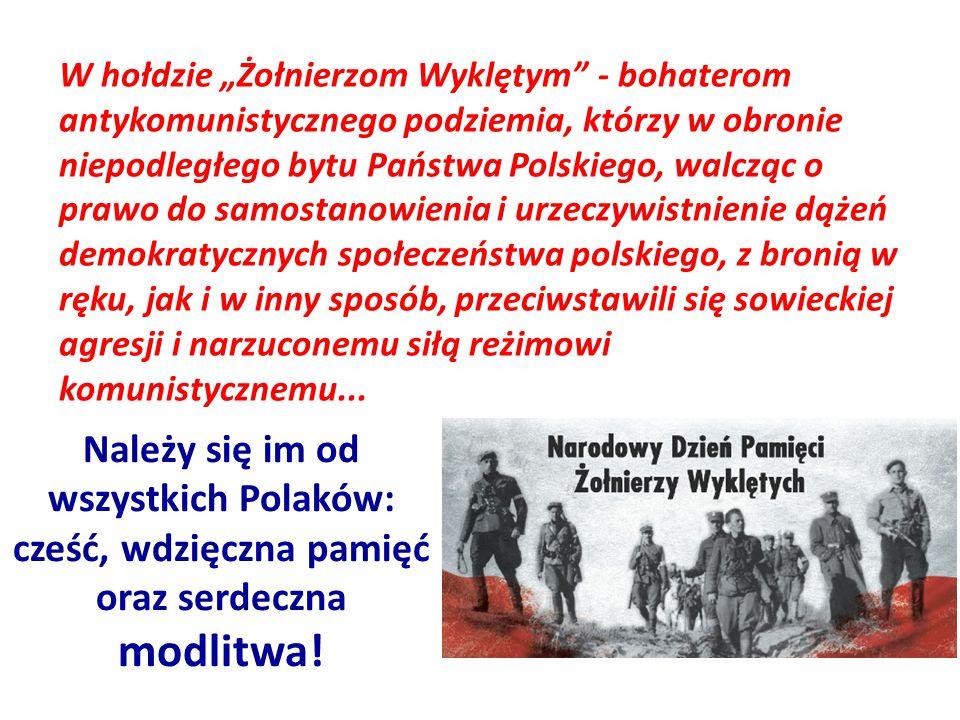 """W hołdzie """"Żołnierzom Wyklętym"""" - bohaterom antykomunistycznego podziemia, którzy w obronie niepodległego bytu Państwa Polskiego, walcząc o prawo do s"""