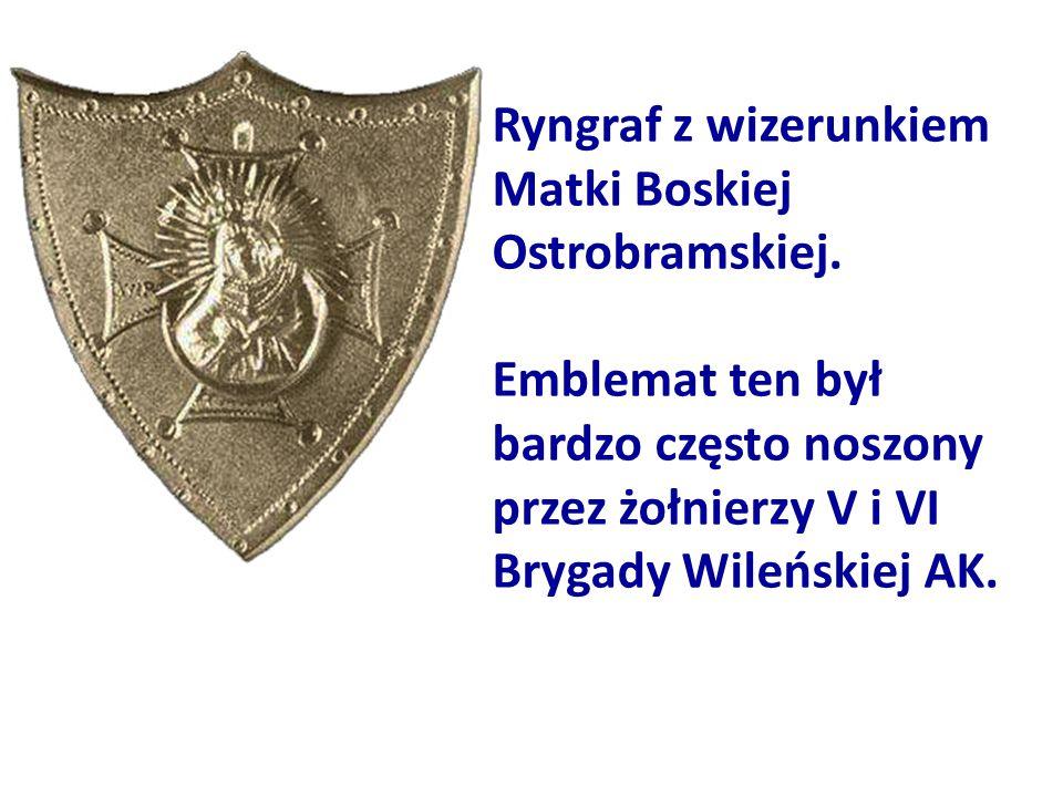 Ryngraf z wizerunkiem Matki Boskiej Ostrobramskiej. Emblemat ten był bardzo często noszony przez żołnierzy V i VI Brygady Wileńskiej AK.