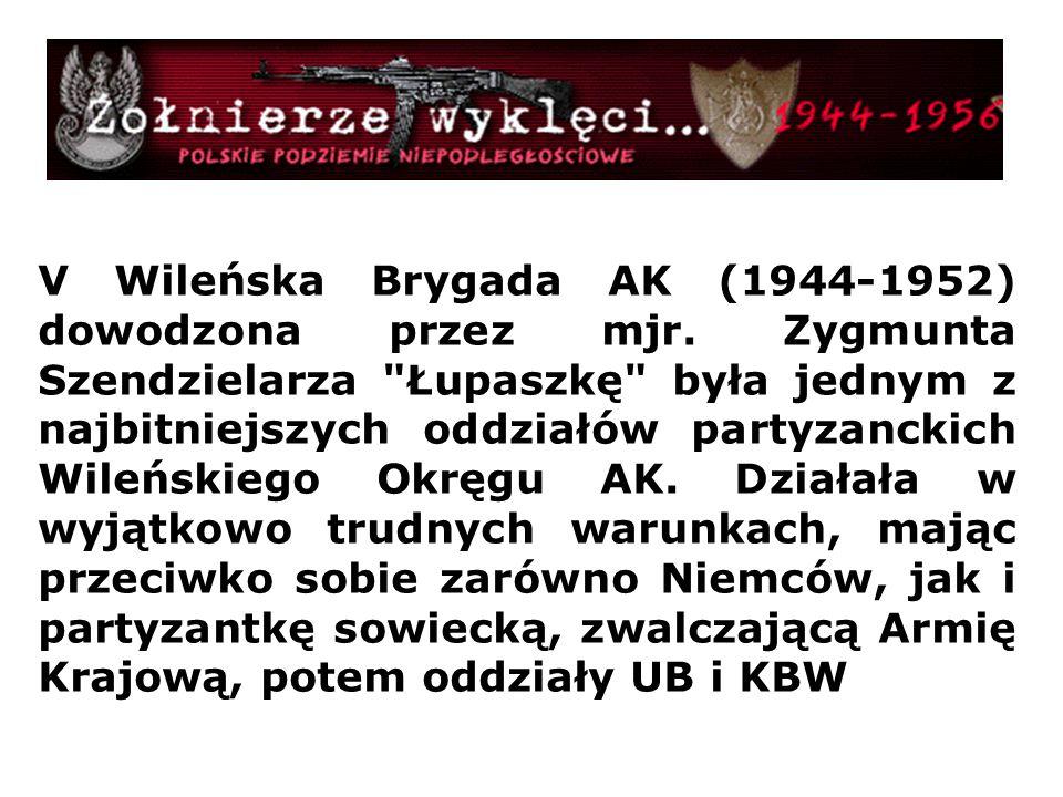 V Wileńska Brygada AK (1944-1952) dowodzona przez mjr. Zygmunta Szendzielarza