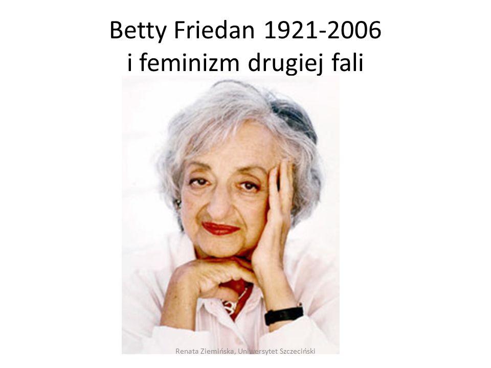 Betty Friedan 1921-2006 i feminizm drugiej fali Renata Ziemińska, Uniwersytet Szczeciński