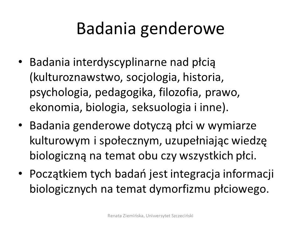 Badania genderowe Badania interdyscyplinarne nad płcią (kulturoznawstwo, socjologia, historia, psychologia, pedagogika, filozofia, prawo, ekonomia, bi
