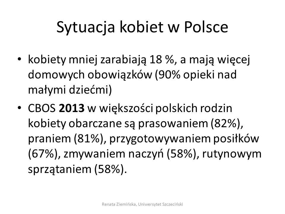 Sytuacja kobiet w Polsce kobiety mniej zarabiają 18 %, a mają więcej domowych obowiązków (90% opieki nad małymi dziećmi) CBOS 2013 w większości polski