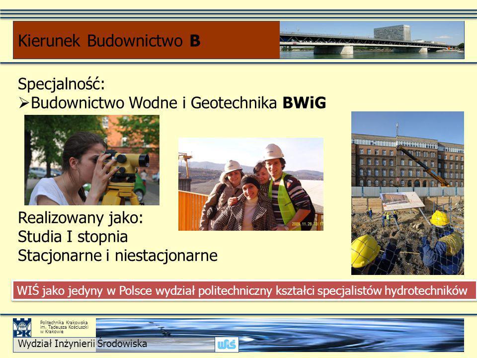 Specjalność:  Budownictwo Wodne i Geotechnika BWiG Realizowany jako: Studia I stopnia Stacjonarne i niestacjonarne Kierunek Budownictwo B Wydział Inżynierii Środowiska Politechnika Krakowska im.