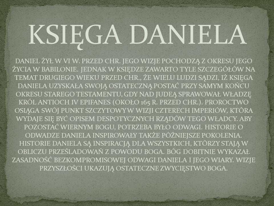 DANIEL ŻYŁ W VI W. PRZED CHR. JEGO WIZJE POCHODZĄ Z OKRESU JEGO ŻYCIA W BABILONIE. JEDNAK W KSIĘDZE ZAWARTO TYLE SZCZEGÓŁÓW NA TEMAT DRUGIEGO WIEKU PR