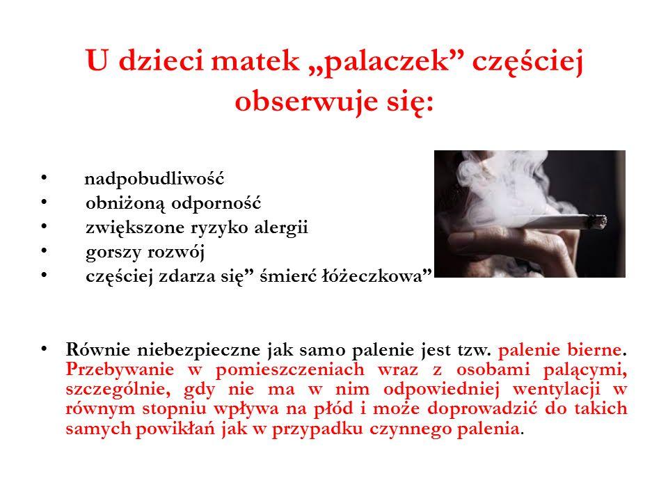 """U dzieci matek """"palaczek częściej obserwuje się: nadpobudliwość obniżoną odporność zwiększone ryzyko alergii gorszy rozwój częściej zdarza się śmierć łóżeczkowa Równie niebezpieczne jak samo palenie jest tzw."""
