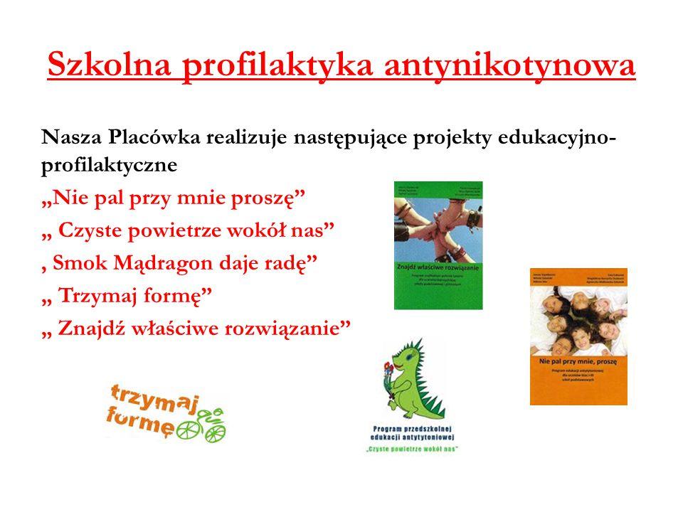 """Szkolna profilaktyka antynikotynowa Nasza Placówka realizuje następujące projekty edukacyjno- profilaktyczne """"Nie pal przy mnie proszę"""" """" Czyste powie"""