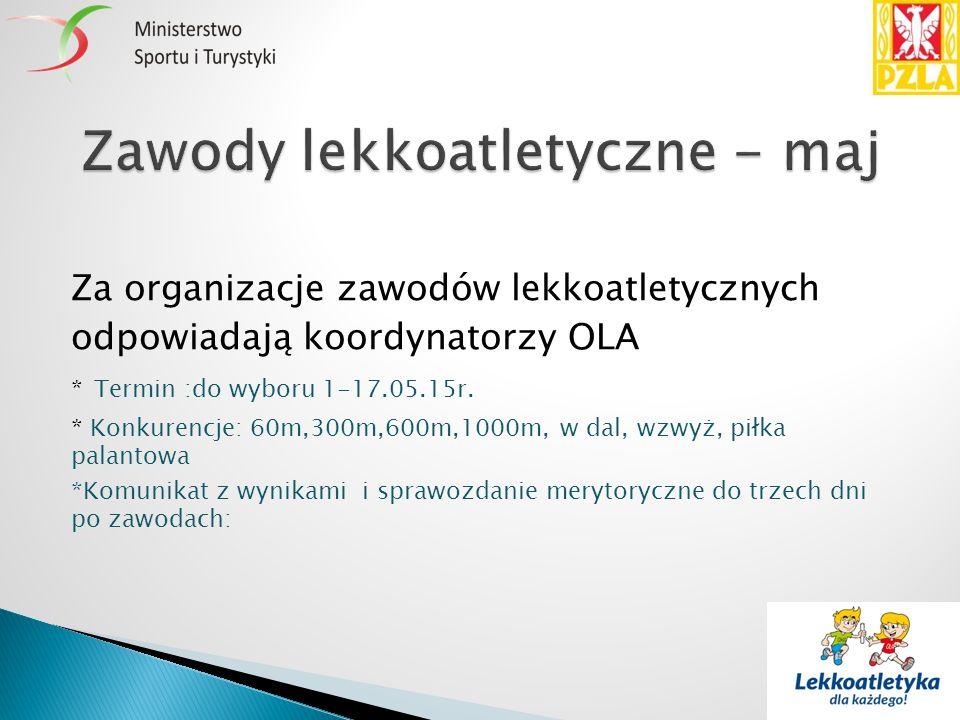 Za organizacje zawodów lekkoatletycznych odpowiadają koordynatorzy OLA * Termin :do wyboru 1-17.05.15r.