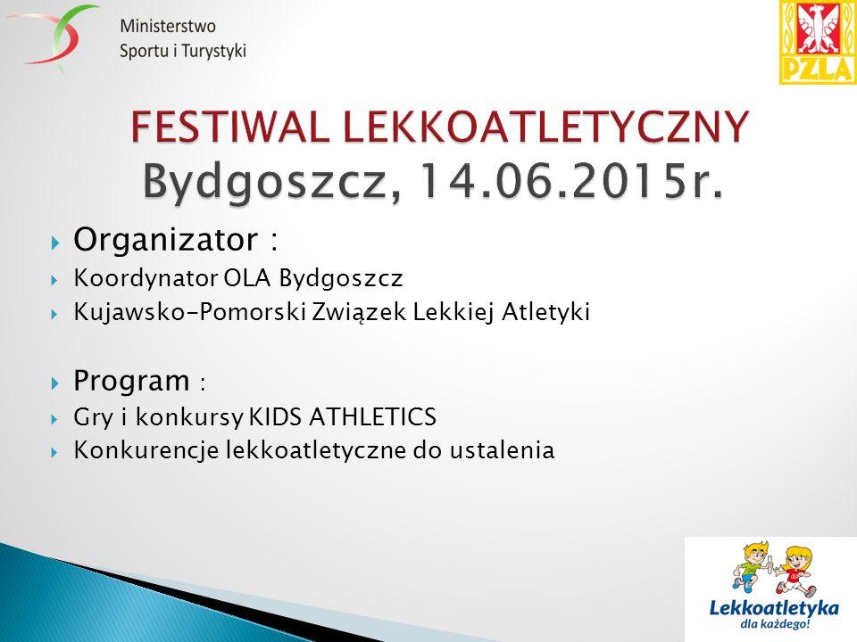  Organizator :  Koordynator OLA Bydgoszcz  Kujawsko-Pomorski Związek Lekkiej Atletyki  Program :  Gry i konkursy KIDS ATHLETICS  Konkurencje lek