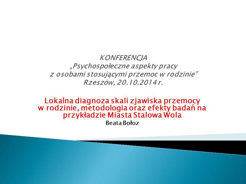 Lokalna diagnoza skali zjawiska przemocy w rodzinie, metodologia oraz efekty badań na przykładzie Miasta Stalowa Wola Beata Bołoz