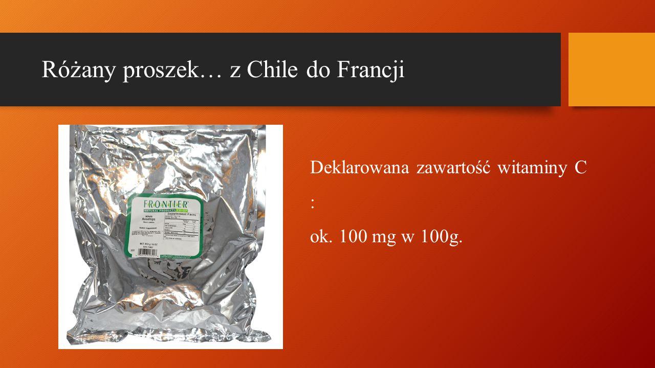 Różany proszek… z Chile do Francji Deklarowana zawartość witaminy C : ok. 100 mg w 100g.