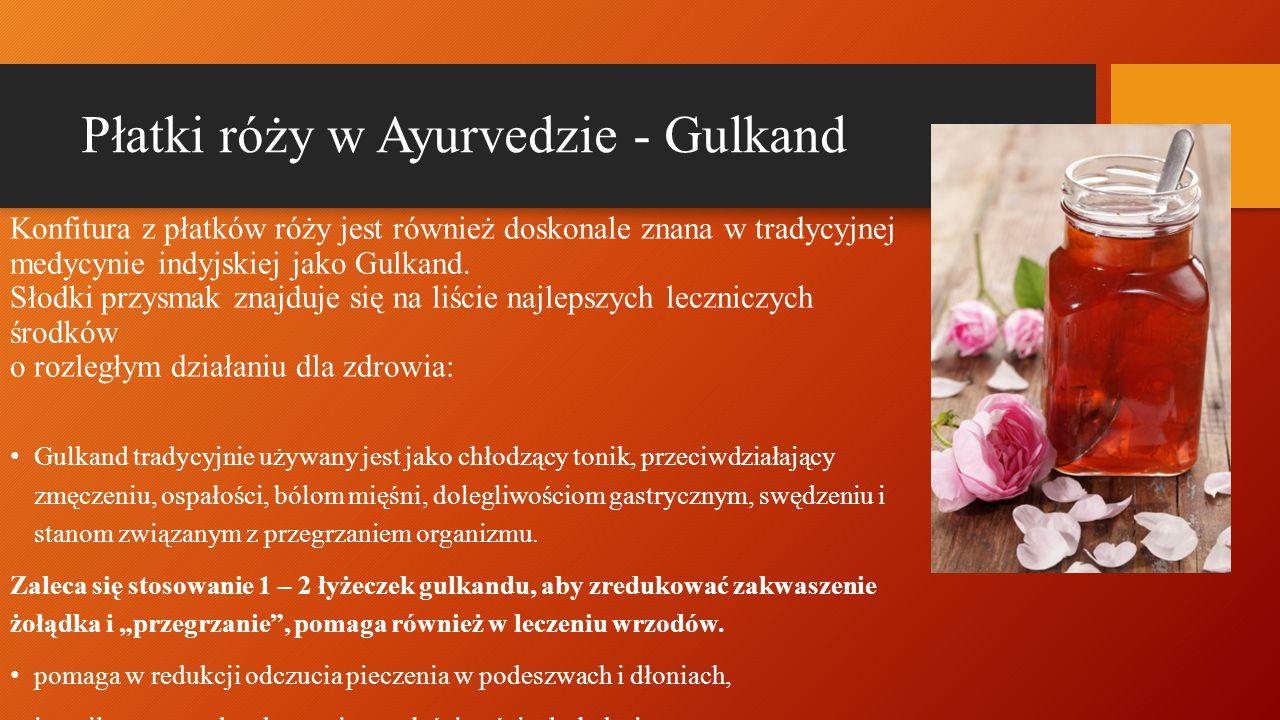 Płatki róży w Ayurvedzie - Gulkand Konfitura z płatków róży jest również doskonale znana w tradycyjnej medycynie indyjskiej jako Gulkand. Słodki przys