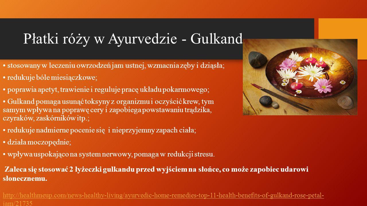 Płatki róży w Ayurvedzie - Gulkand stosowany w leczeniu owrzodzeń jam ustnej, wzmacnia zęby i dziąsła; redukuje bóle miesiączkowe; poprawia apetyt, tr